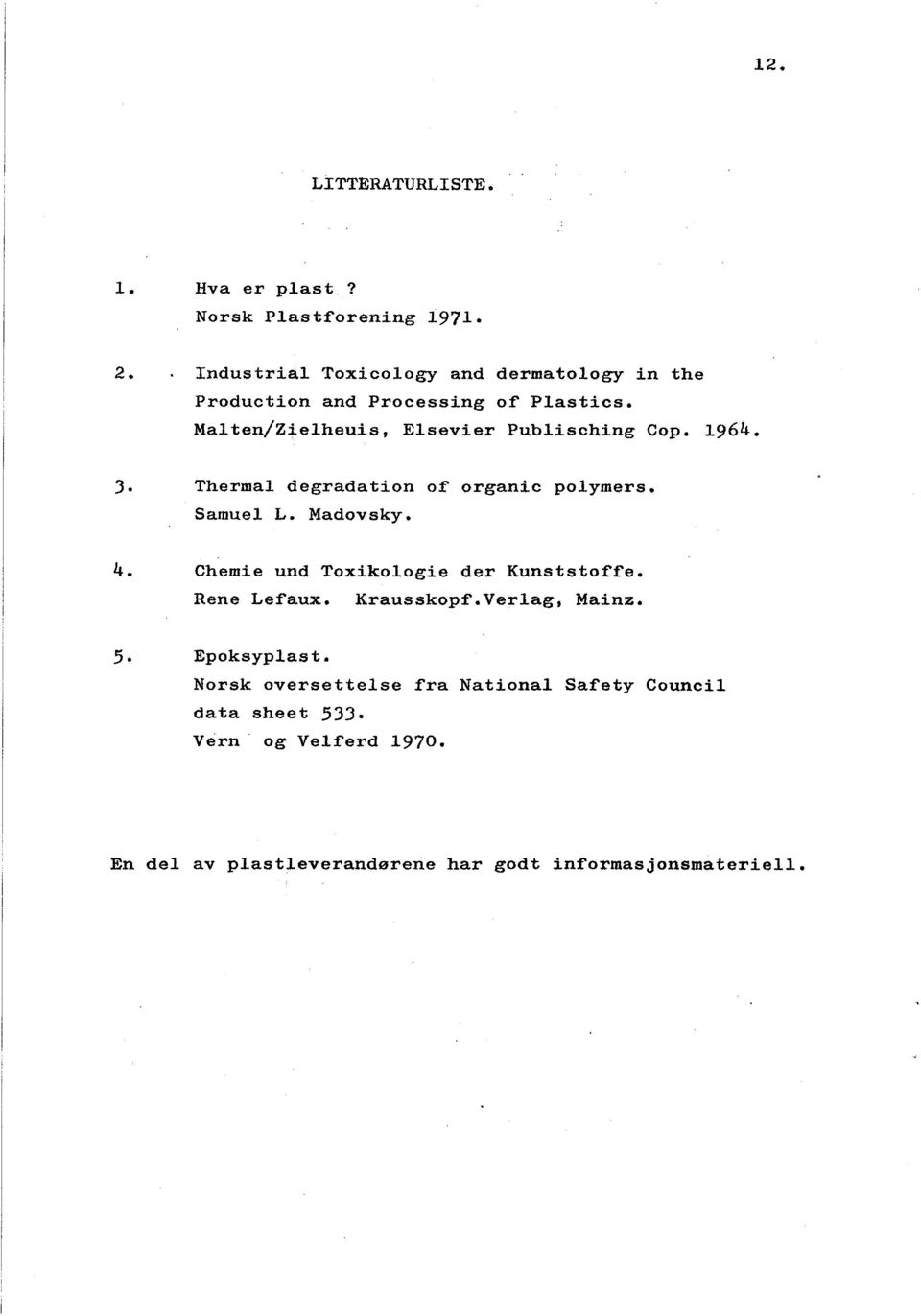 1964. 3. Thermal degrada tion of organic polymers. Samuel L. Madovsky. 4. Chemie und Toxikologie der Kunststof~e. Rene Lefaux.