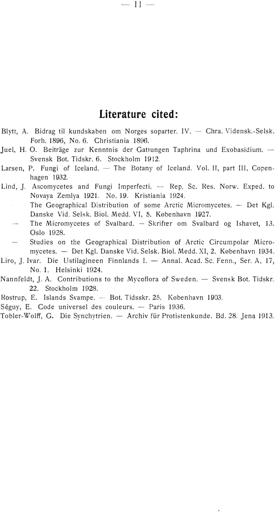 Ascomycetes and Fungi lmperfecti. Rep. Se. Res. Norn. Exped. to Novaya Zemlya 1921. No. 19. Kristiania 1924. The Geographical Distribution of some Arctic Micromycetes. - Det Kgl. Danske Vid. Selsk.