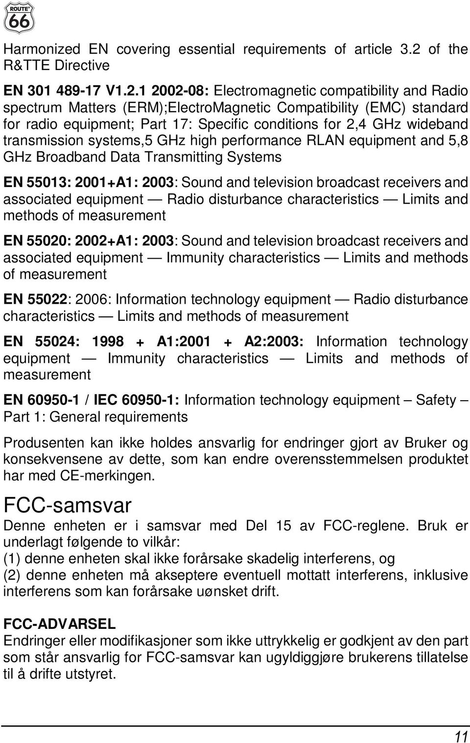 1 2002-08: Electromagnetic compatibility and Radio spectrum Matters (ERM);ElectroMagnetic Compatibility (EMC) standard for radio equipment; Part 17: Specific conditions for 2,4 GHz wideband