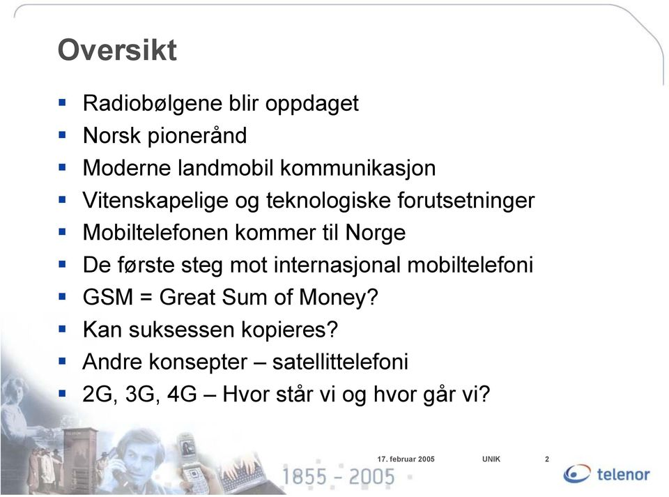 steg mot internasjonal mobiltelefoni GSM = Great Sum of Money? Kan suksessen kopieres?