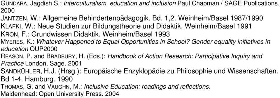 Gender equality initiatives in education OUP2000 REASON, P. and BRADBURY, H. (Eds.): Handbook of Action Research: Participative Inquiry and Practice London, Sage. 2001 SANDKÜHLER, H.J. (Hrsg.