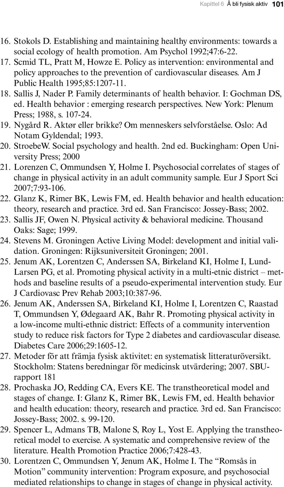 Family determinants of health behavior. I: Gochman DS, ed. Health behavior : emerging research perspectives. New York: Plenum Press; 1988, s. 107-24. 19. Nygård R. Aktør eller brikke?