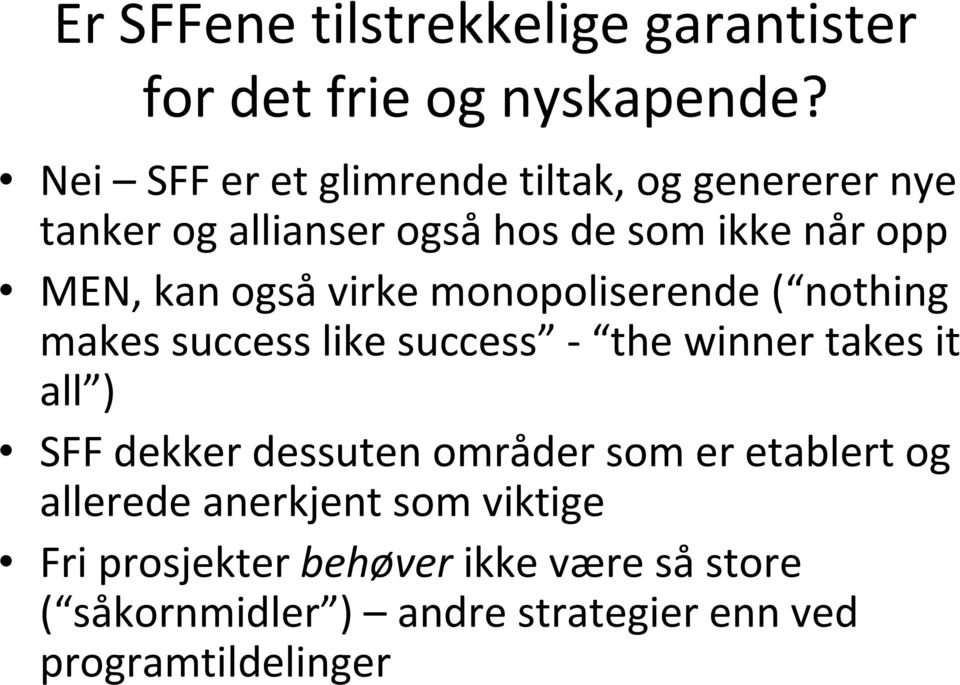også virke monopoliserende ( nothing makes success like success the winner takes it all ) SFF dekker dessuten