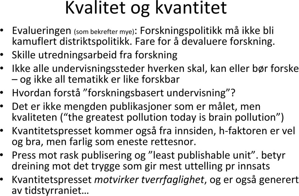 Det er ikke mengden publikasjoner som er målet, men kvaliteten ( the greatest pollution today is brain pollution ) Kvantitetspresset kommer også fra innsiden, h faktoren er vel og bra,