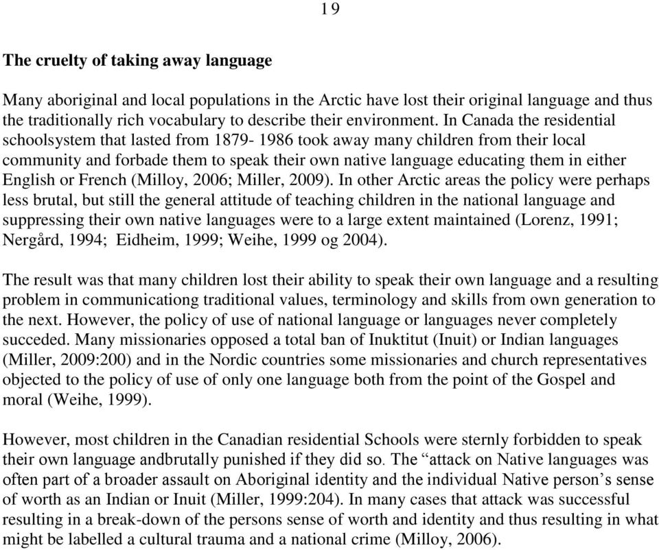 English or French (Milloy, 2006; Miller, 2009).