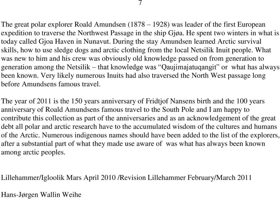 During the stay Amundsen learned Arctic survival skills, how to use sledge dogs and arctic clothing from the local Netsilik Inuit people.