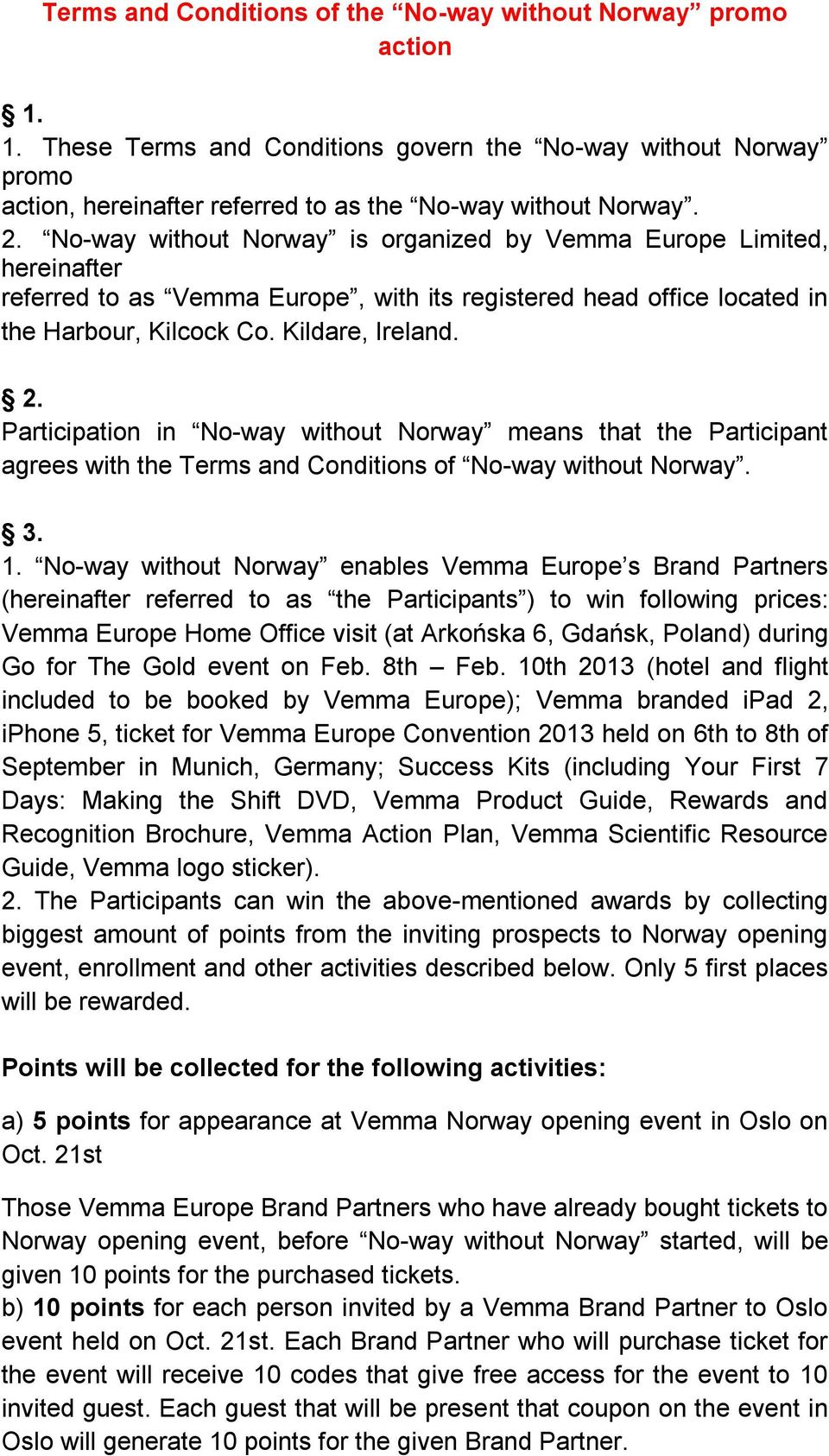 Participation in No-way without Norway means that the Participant agrees with the Terms and Conditions of No-way without Norway. 3. 1.