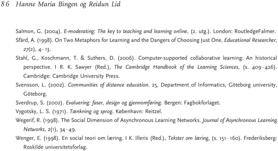 Computer-supported collaborative learning: An historical perspective. I R. K. Sawyer (Red.), The Cambridge Handbook of the Learning Sciences, (s. 409426). Cambridge: Cambridge University Press.