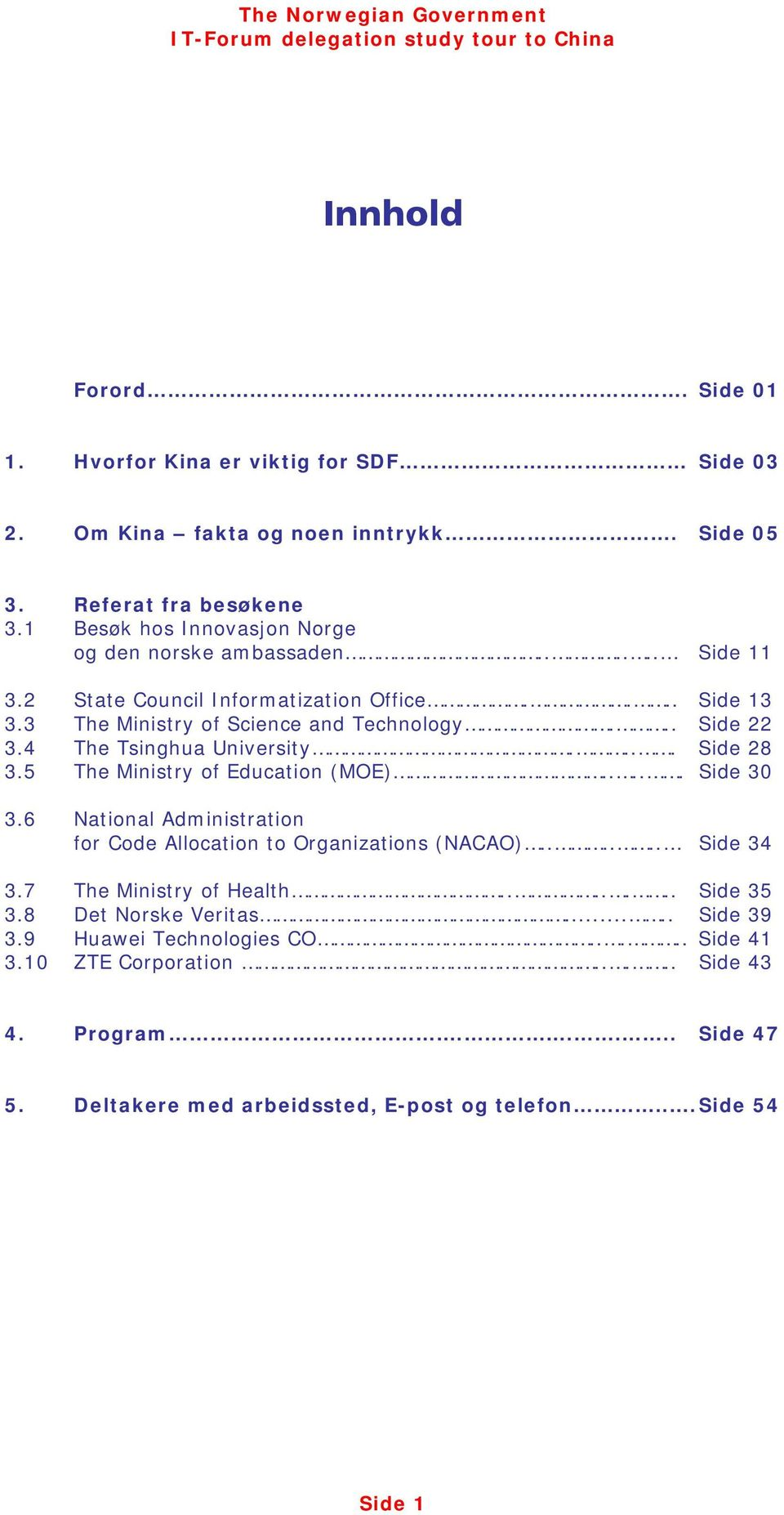 4 The Tsinghua University.... Side 28 3.5 The Ministry of Education (MOE)..... Side 30 3.6 National Administration for Code Allocation to Organizations (NACAO)...... Side 34 3.
