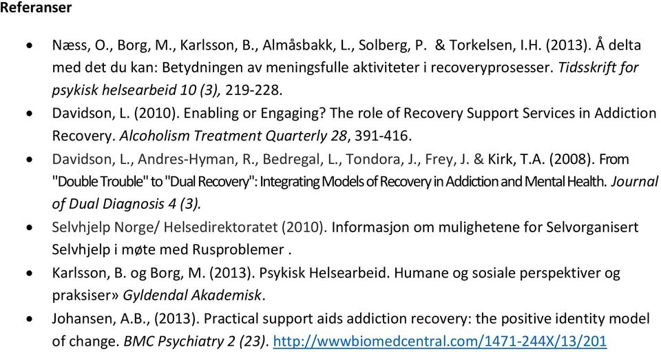 "Davidson, L., Andres-Hyman, R., Bedregal, L., Tondora, J., Frey, J. & Kirk, T.A. (2008). From ""Double Trouble"" to ""Dual Recovery"": Integrating Models of Recovery in Addiction and Mental Health."