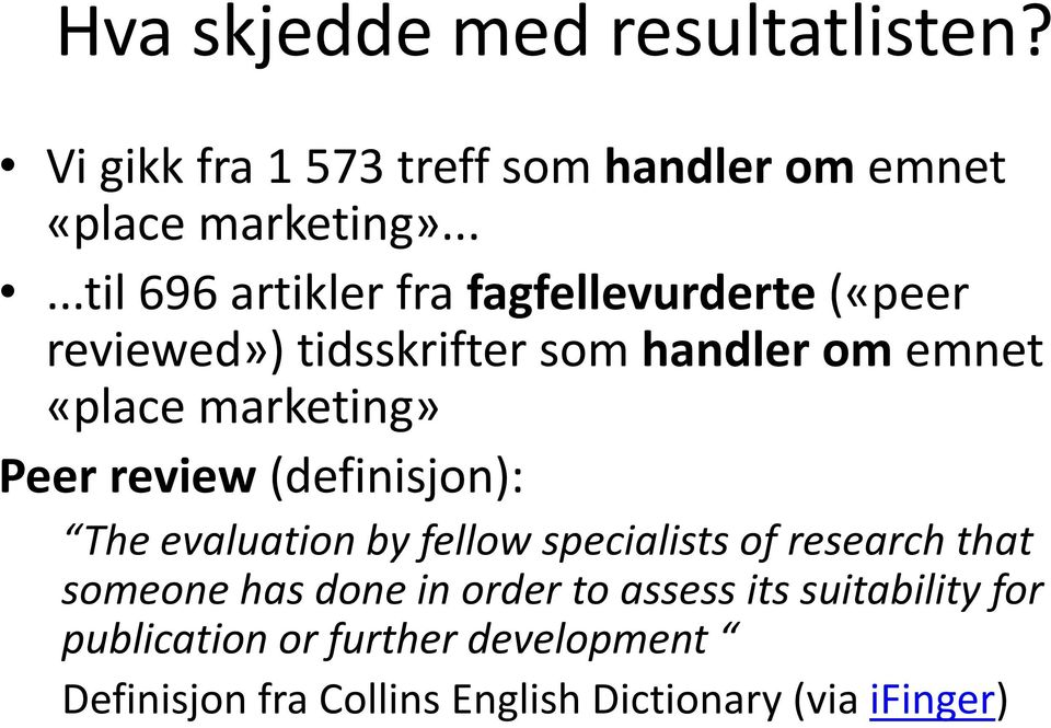 marketing» Peer review (definisjon): The evaluation by fellow specialists of research that someone has done