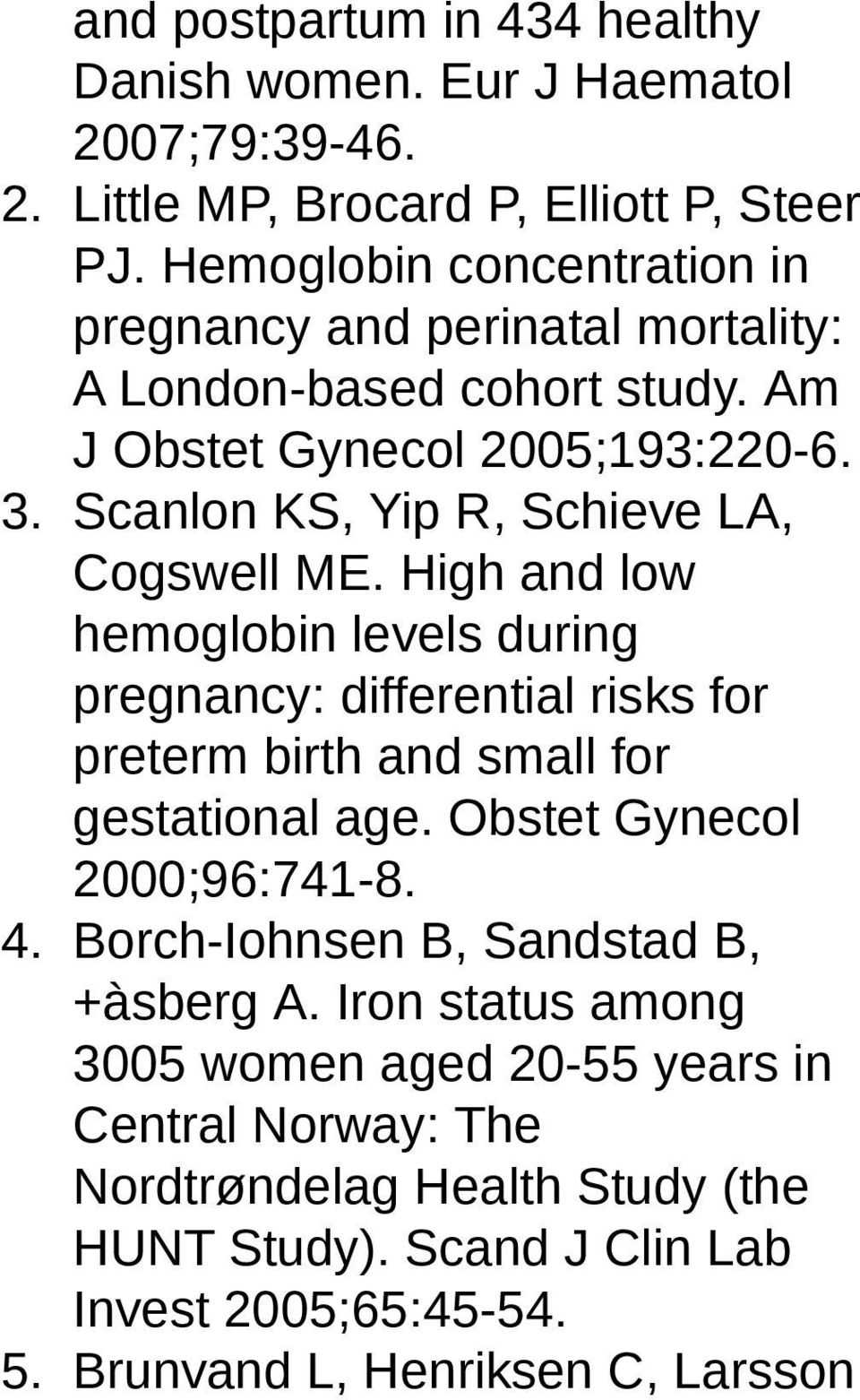 Scanlon KS, Yip R, Schieve LA, Cogswell ME. High and low hemoglobin levels during pregnancy: differential risks for preterm birth and small for gestational age.