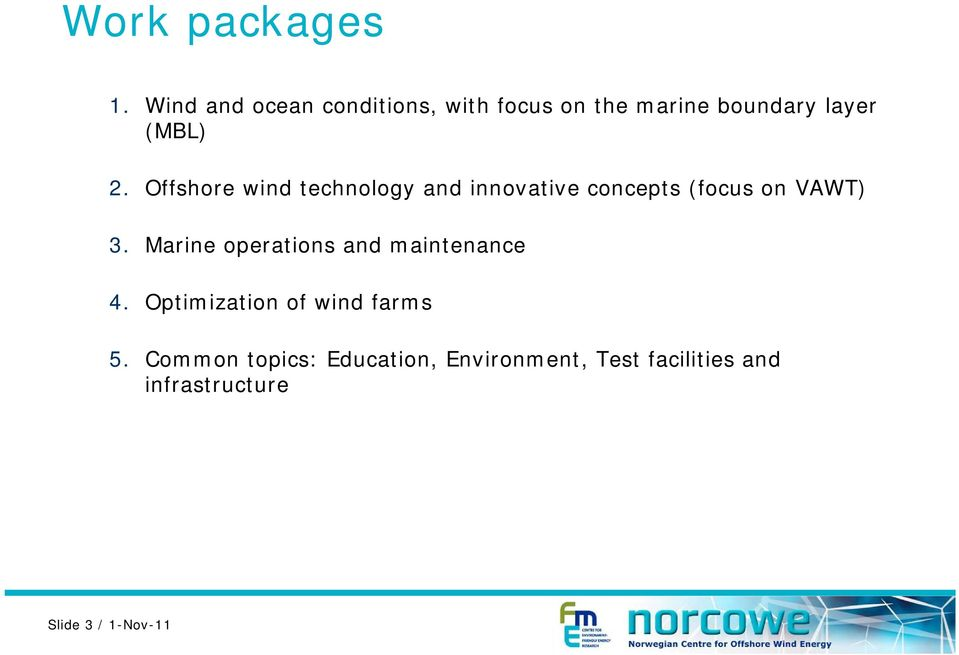 Offshore wind technology and innovative concepts (focus on VAWT) 3.