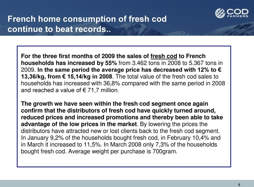 The total value of the fresh cod sales to households has increased with 36,8% compared with the same period in 2008 and reached a value of 71,7 million.
