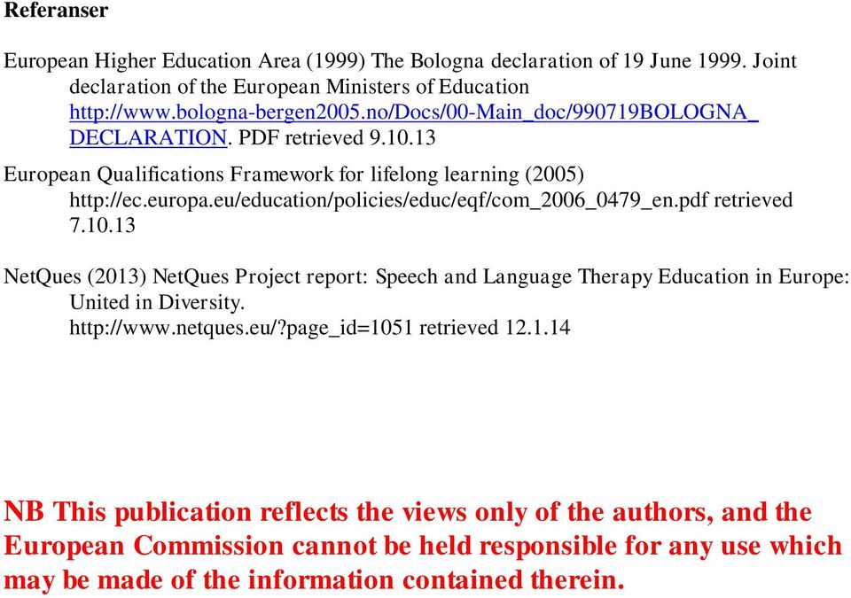 eu/education/policies/educ/eqf/com_2006_0479_en.pdf retrieved 7.10.13 NetQues (2013) NetQues Project report: Speech and Language Therapy Education in Europe: United in Diversity.