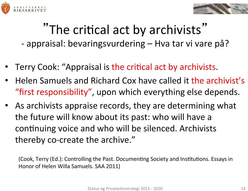 As archivists appraise records, they are determining what the future will know about its past: who will have a confnuing voice and who will be silenced.