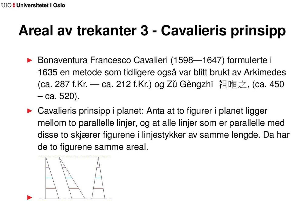 520). Cavalieris prinsipp i planet: Anta at to figurer i planet ligger mellom to parallelle linjer, og at alle
