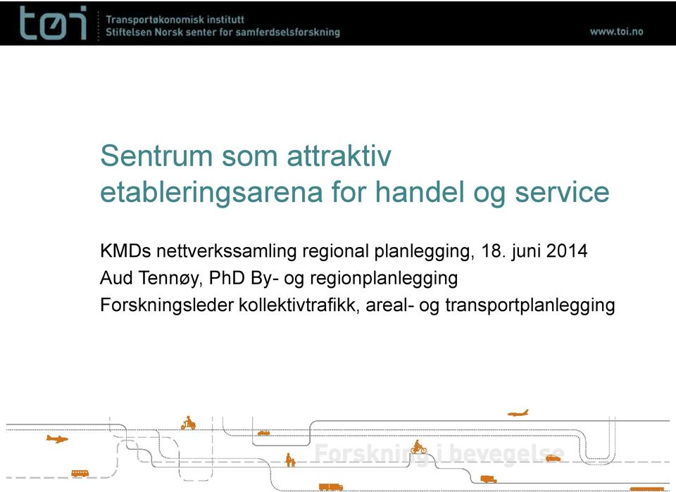 juni 2014 Aud Tennøy, PhD By- og regionplanlegging
