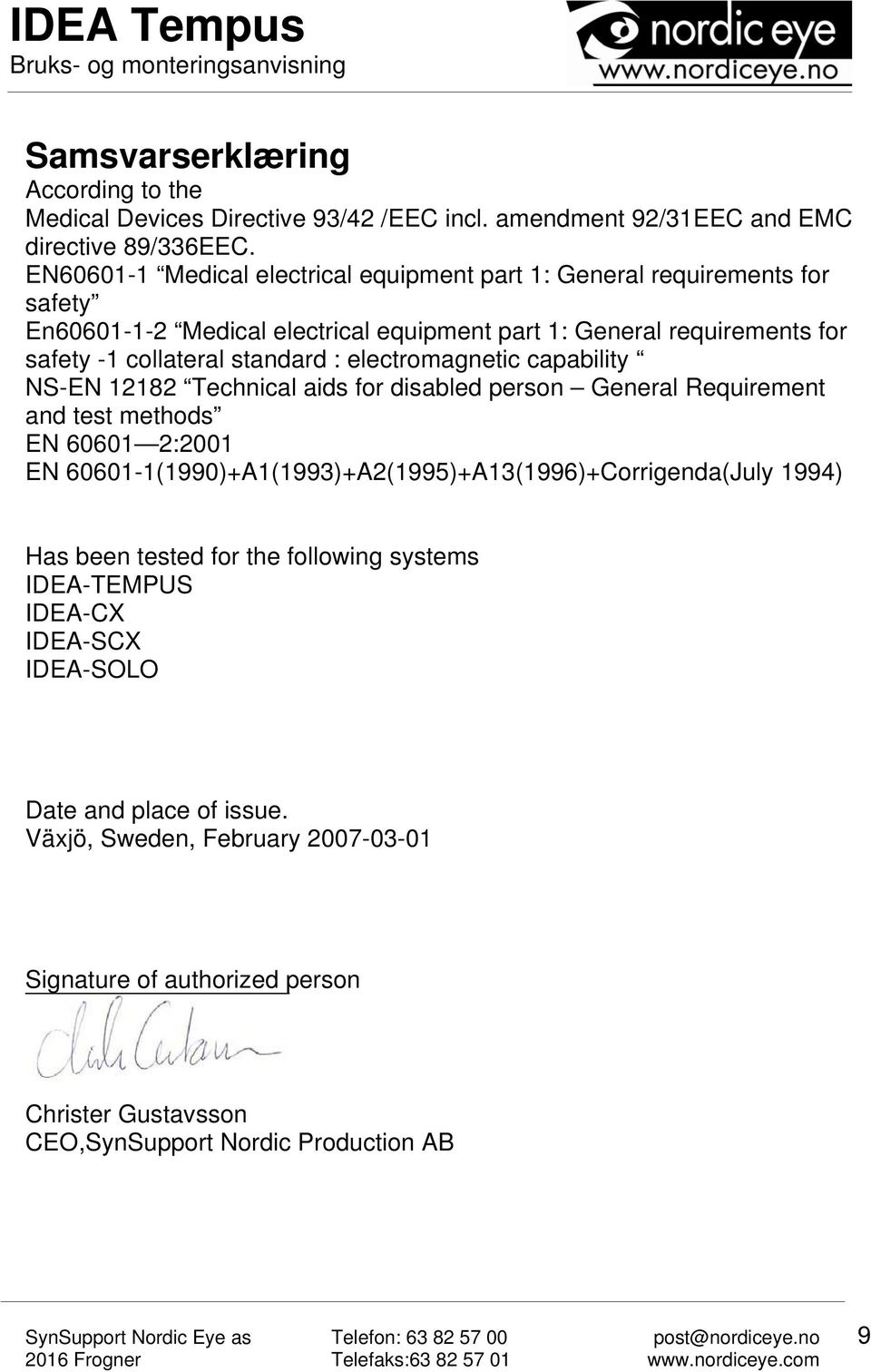 : electromagnetic capability NS-EN 12182 Technical aids for disabled person General Requirement and test methods EN 60601 2:2001 EN