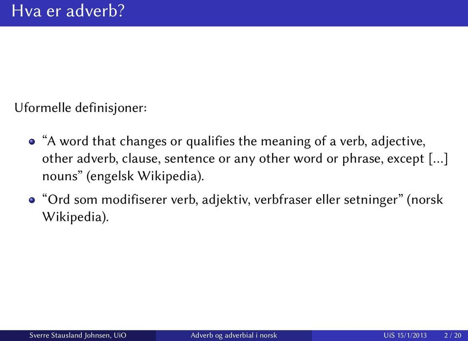 other adverb, clause, sentence or any other word or phrase, except [ ] nouns (engelsk