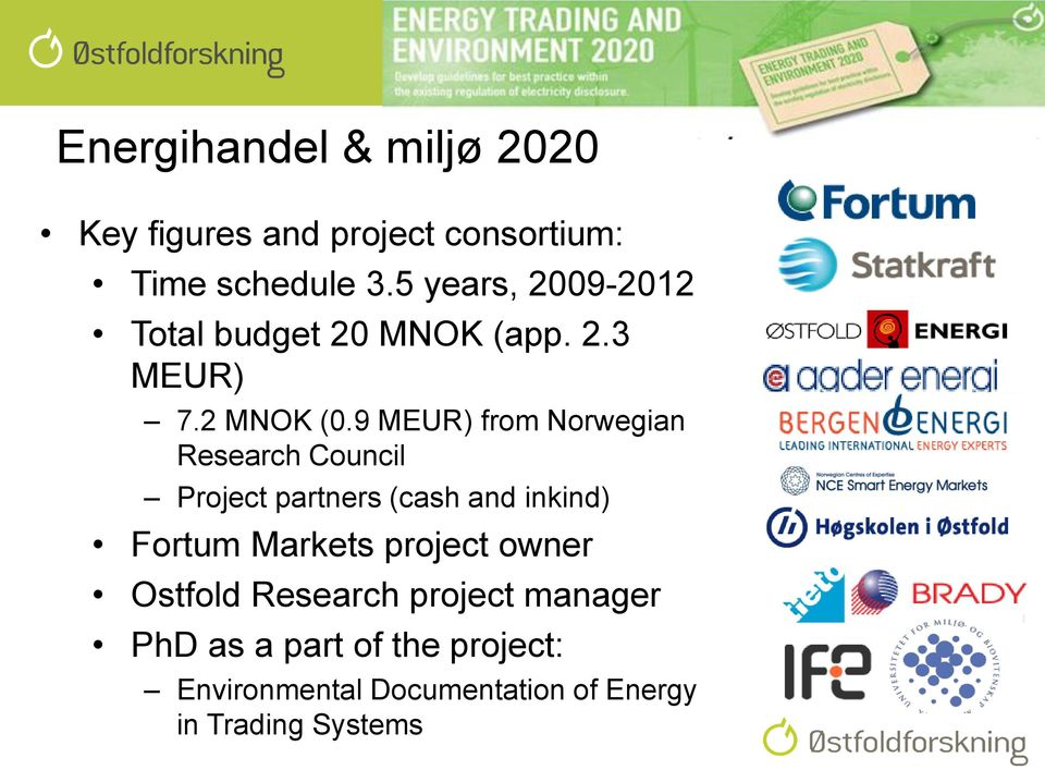 9 MEUR) from Norwegian Research Council Project partners (cash and inkind) Fortum Markets