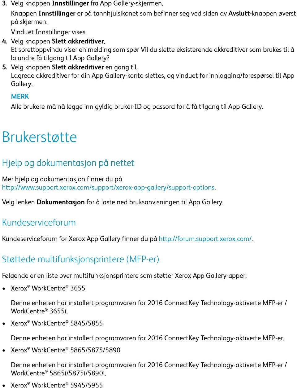 Velg knappen Slett akkreditiver en gang til. Lagrede akkreditiver for din App Gallery-konto slettes, og vinduet for innlogging/forespørsel til App Gallery.