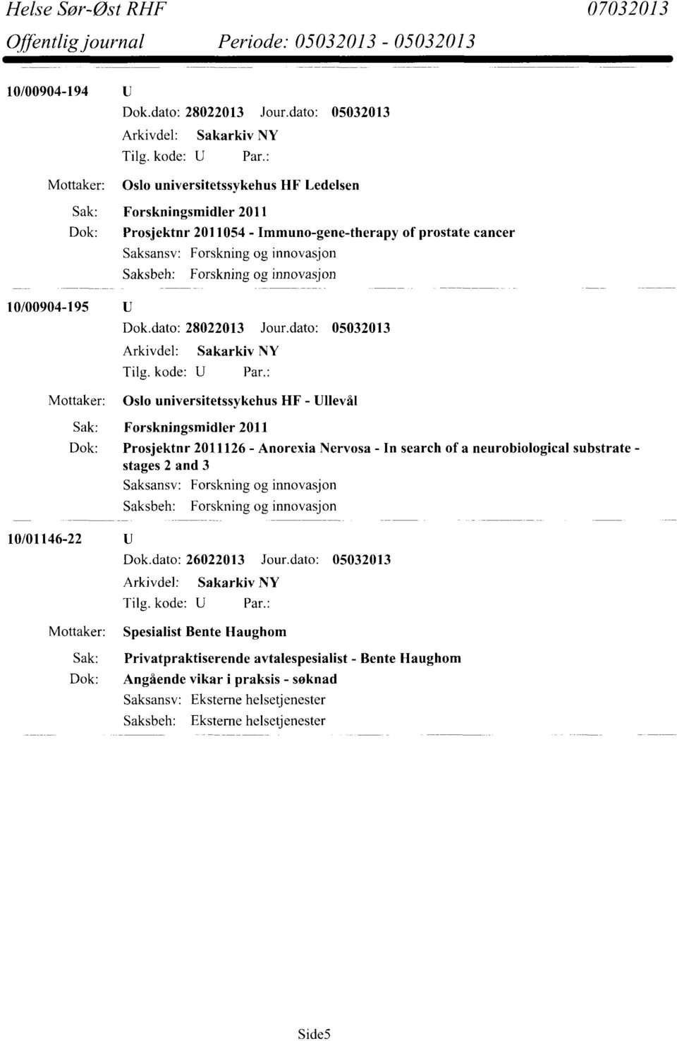 Nervosa - In search of a neurobiological substrate - stages 2 and 3 10/01146-22 Dok.dato: 26022013 Jour.
