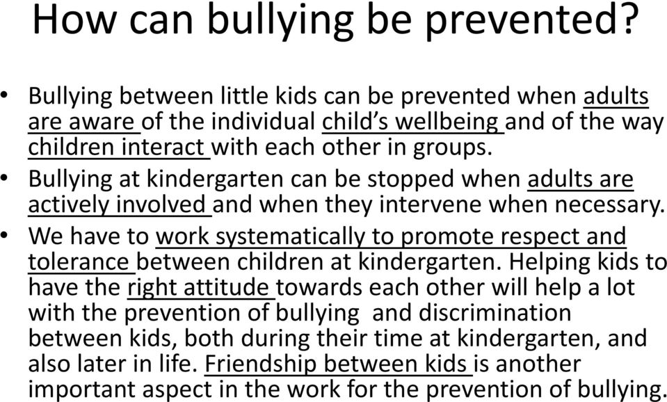 Bullying at kindergarten can be stopped when adults are actively involved and when they intervene when necessary.