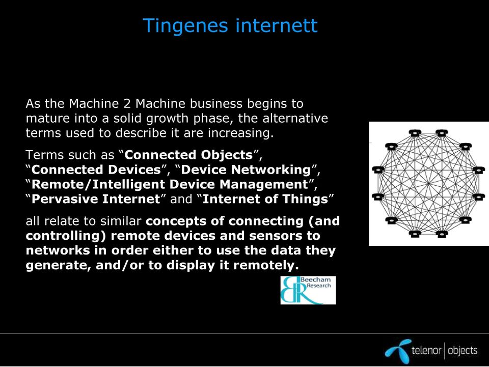 Terms such as Connected Objects, Connected Devices, Device Networking, Remote/Intelligent Device Management, Pervasive