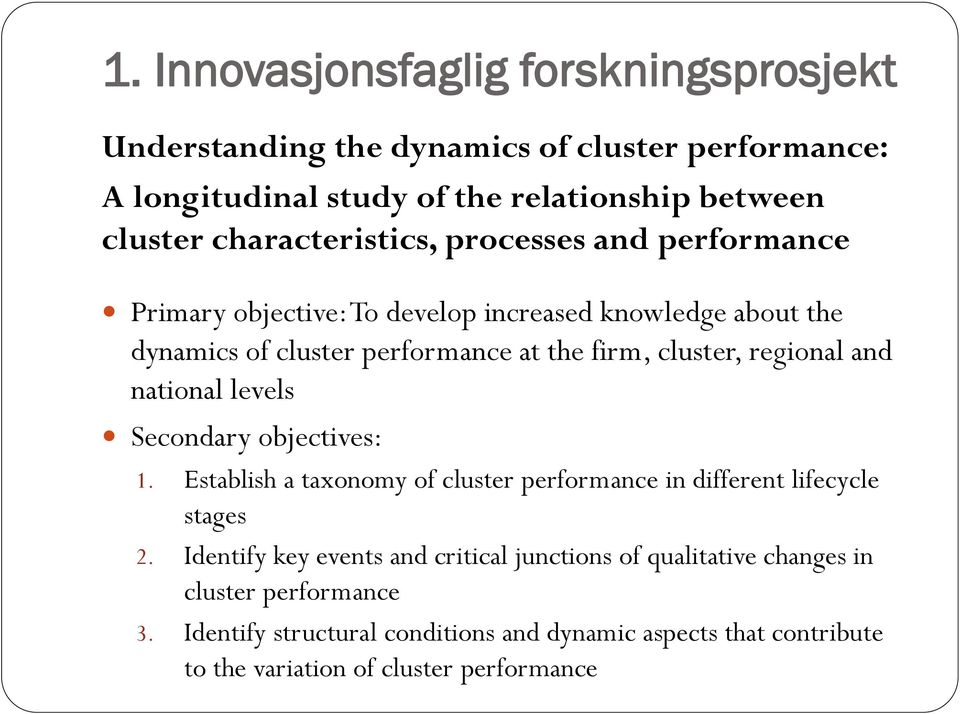 regional and national levels Secondary objectives: 1. Establish a taxonomy of cluster performance in different lifecycle stages 2.