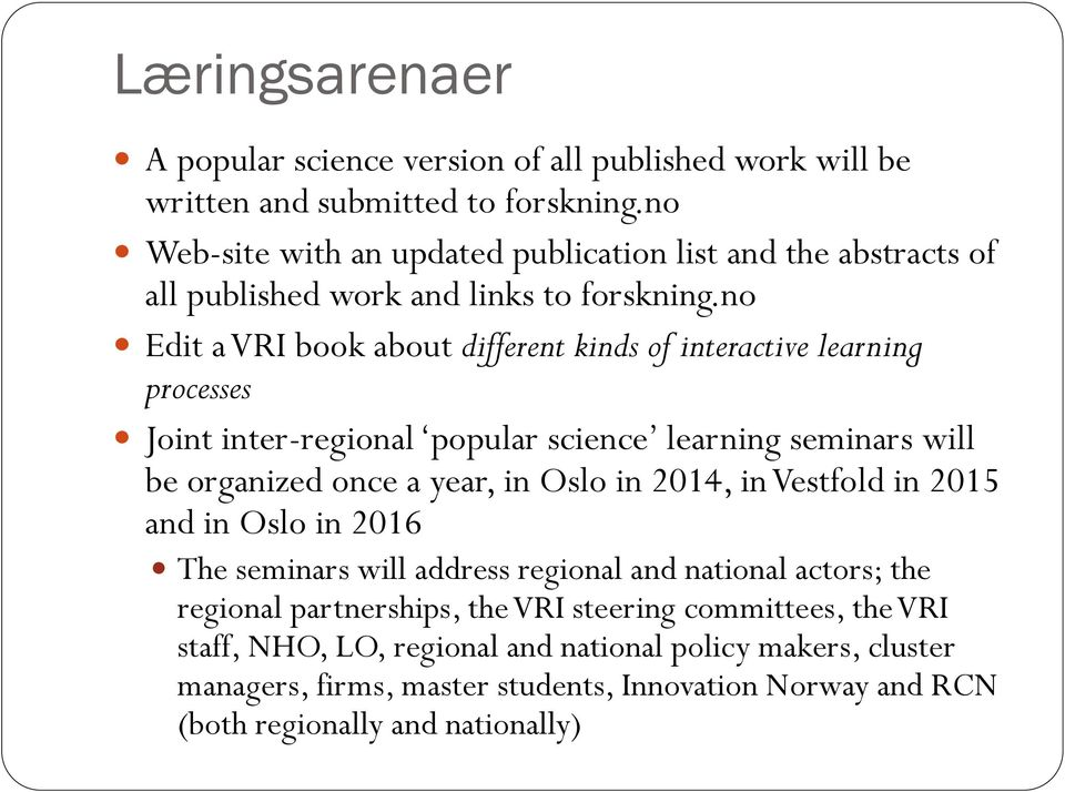 no Edit a VRI book about different kinds of interactive learning processes Joint inter-regional popular science learning seminars will be organized once a year, in Oslo in