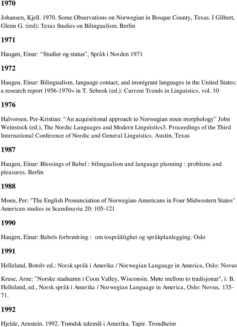 Sebeok (ed.): Current Trends in Linguistics, vol. 10 1976 Halvorsen, Per-Kristian: An acquisitional approach to Norwegian noun morphology John Weinstock (ed.