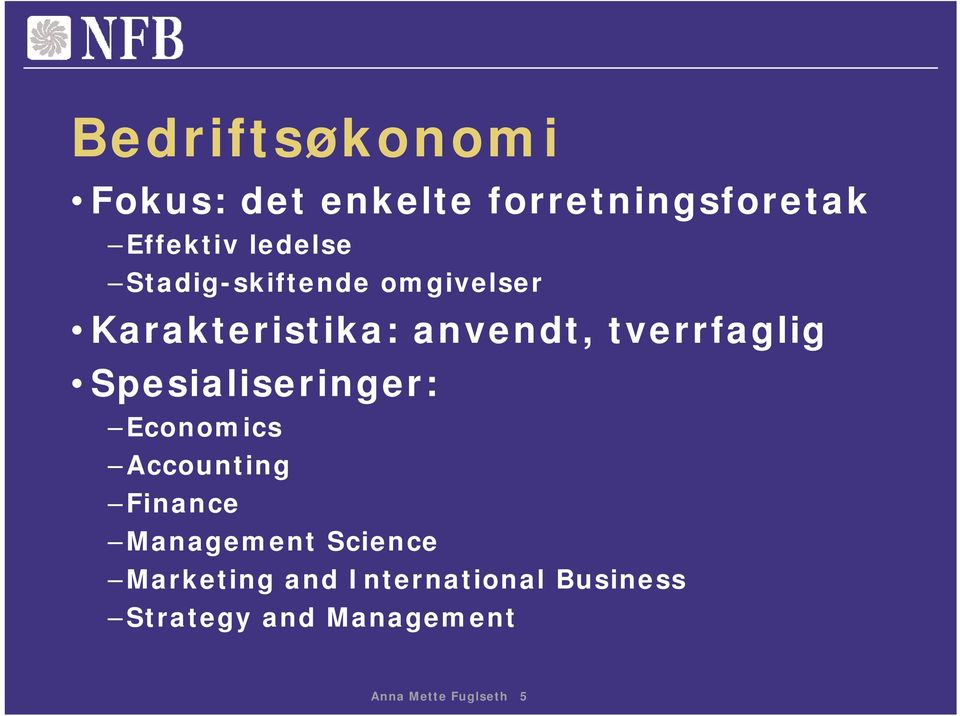 Spesialiseringer: Economics Accounting Finance Management Science
