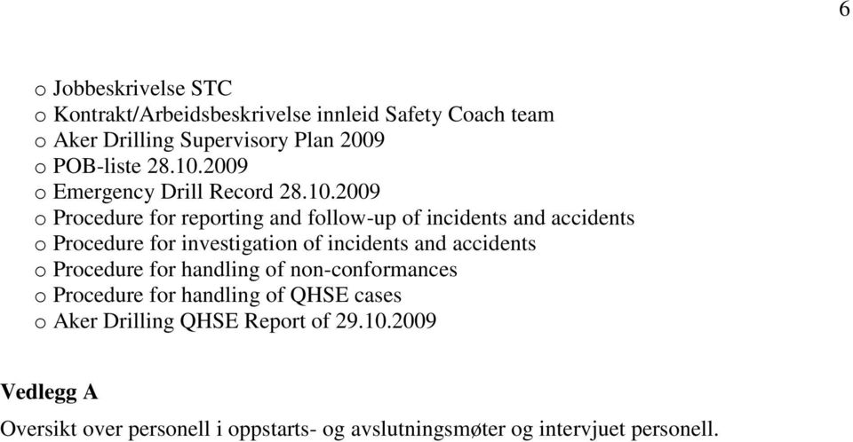 2009 o Emergency Drill Record 2009 o Procedure for reporting and follow-up of incidents and accidents o Procedure for