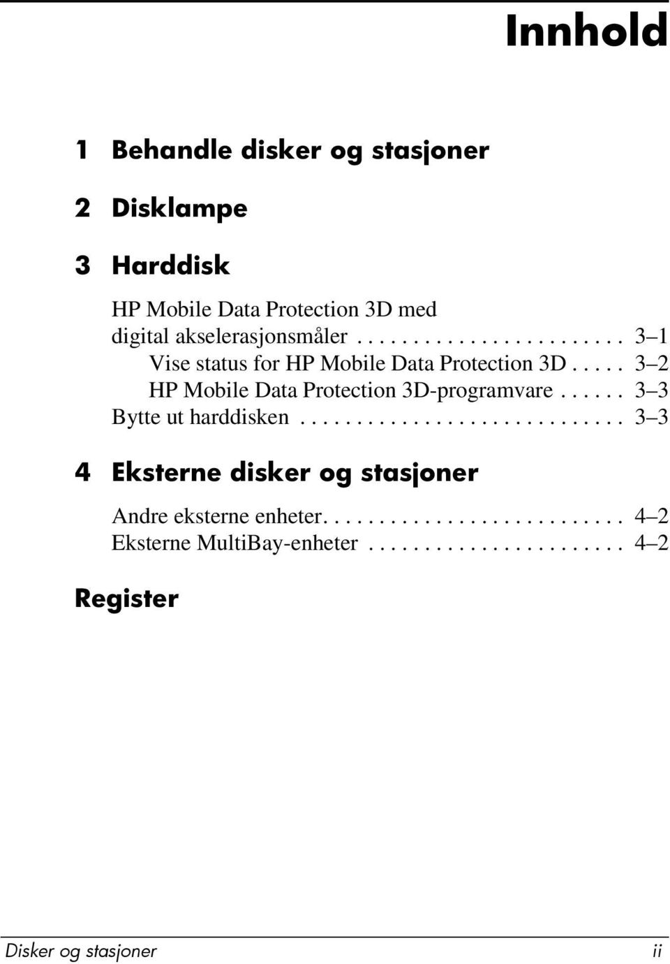 .... 3 2 HP Mobile Data Protection 3D-programvare...... 3 3 Bytte ut harddisken.