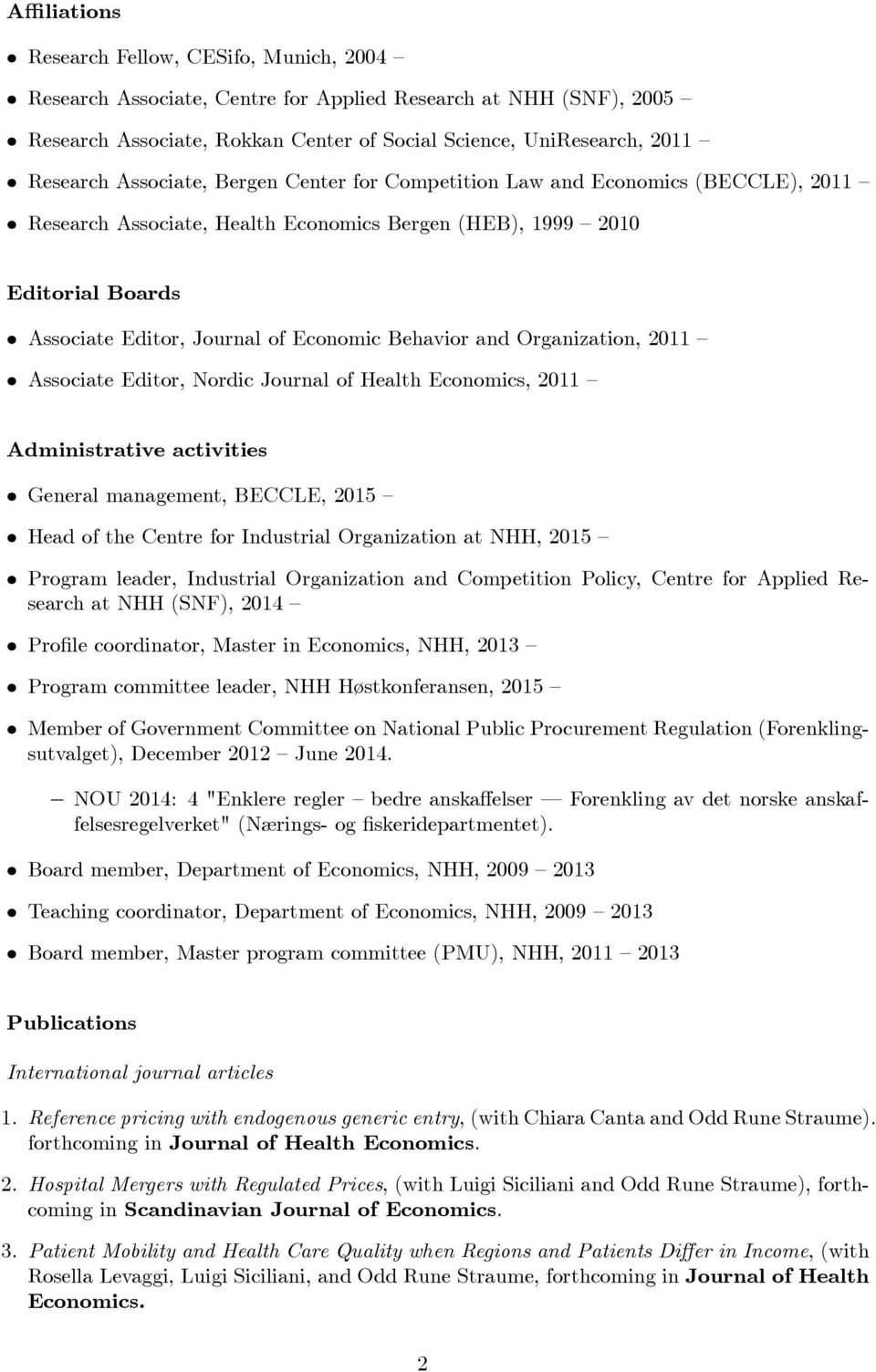 and Organization, 2011 Associate Editor, Nordic Journal of Health Economics, 2011 Administrative activities General management, BECCLE, 2015 Head of the Centre for Industrial Organization at NHH,