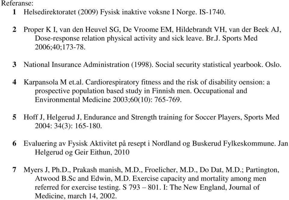 3 National Insurance Administration (1998). Social security statistical yearbook. Oslo. 4 Karpansola M et.al. Cardiorespiratory fitness and the risk of disability oension: a prospective population based study in Finnish men.