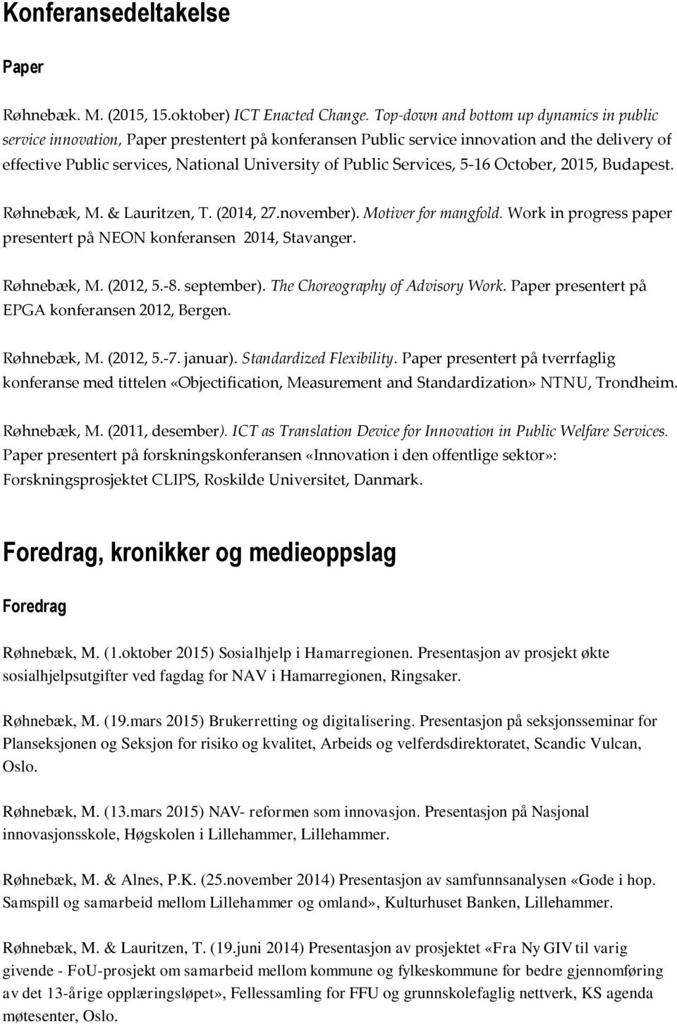 Services, 5-16 October, 2015, Budapest. Røhnebæk, M. & Lauritzen, T. (2014, 27.november). Motiver for mangfold. Work in progress paper presentert på NEON konferansen 2014, Stavanger. Røhnebæk, M. (2012, 5.