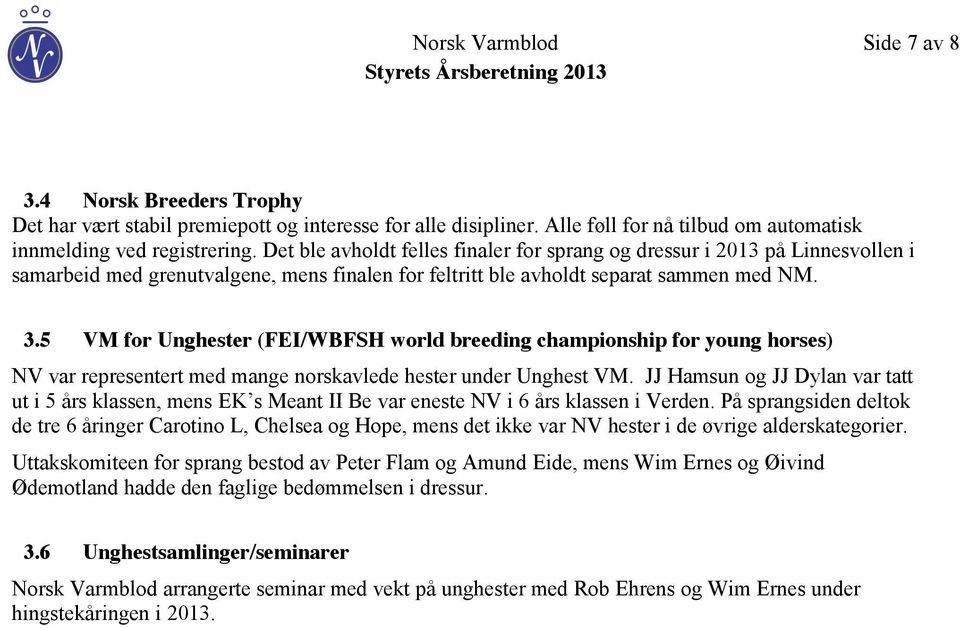 5 VM for Unghester (FEI/WBFSH world breeding championship for young horses) NV var representert med mange norskavlede hester under Unghest VM.