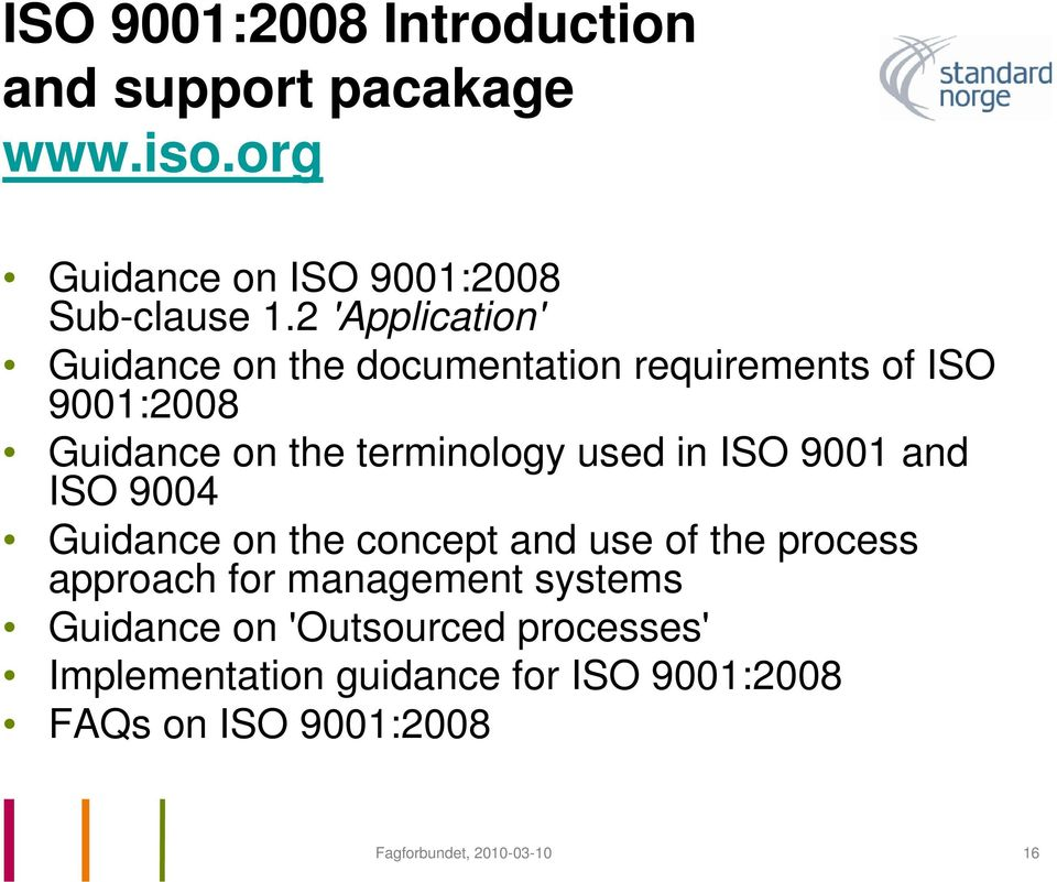 in ISO 9001 and ISO 9004 Guidance on the concept and use of the process approach for management systems