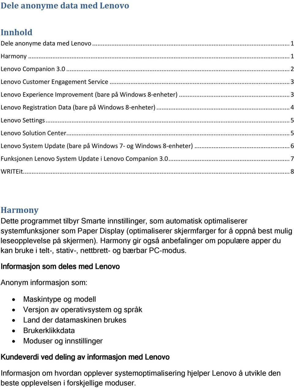 .. 5 Lenovo System Update (bare på Windows 7- og Windows 8-enheter)... 6 Funksjonen Lenovo System Update i Lenovo Companion 3.0... 7 WRITEit.
