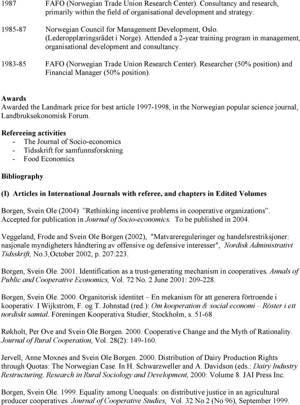 1983-85 FAFO (Norwegian Trade Union Research Center). Researcher (50% position) and Financial Manager (50% position).