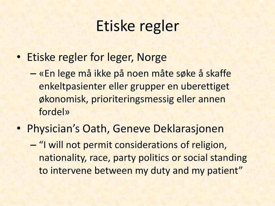 fordel» Physician s Oath, Geneve Deklarasjonen I will not permit considerations of