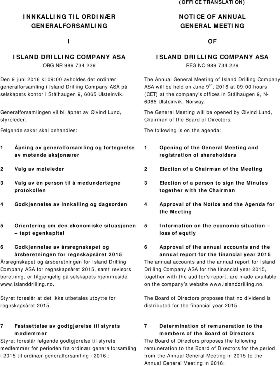 Følgende saker skal behandles: The Annual General Meeting of Island Drilling Company ASA will be held on June 9 th, 2016 at 09:00 hours (CET) at the company s offices in Stålhaugen 9, N- 6065