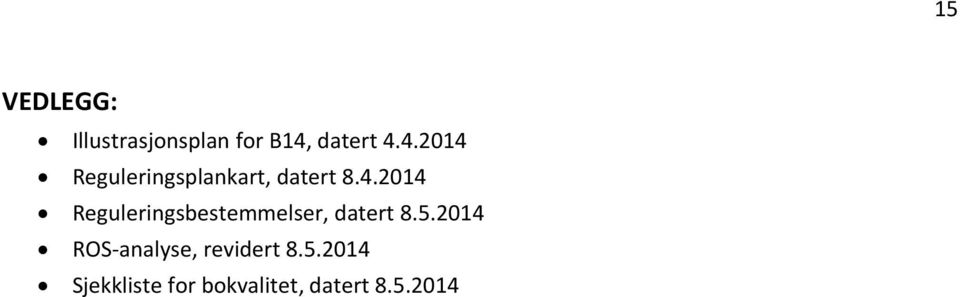 5.2014 ROS-analyse, revidert 8.5.2014 Sjekkliste for bokvalitet, datert 8.