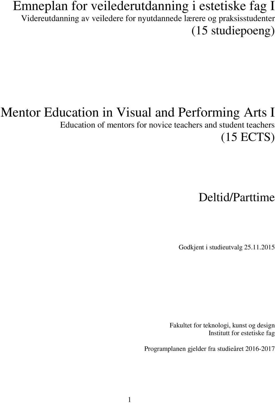 for novice teachers and student teachers (15 ECTS) Deltid/Parttime Godkjent i studieutvalg 25.11.