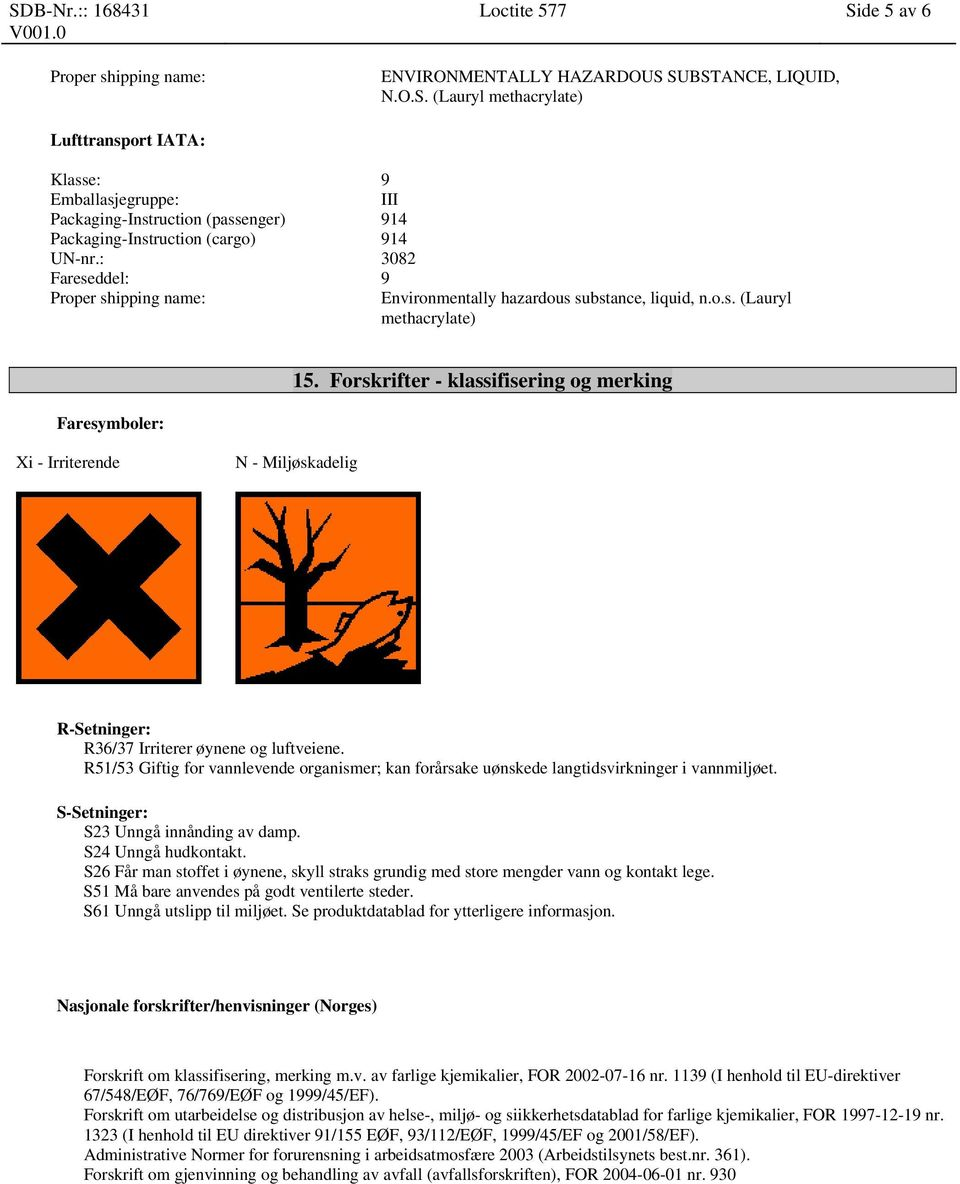 SUBSTANCE, LIQUID, N.O.S. (Lauryl Lufttransport IATA: Packaging-Instruction (passenger) 914 Packaging-Instruction (cargo) 914 Proper shipping name: Environmentally hazardous substance, liquid, n.o.s. (Lauryl Faresymboler: 15.