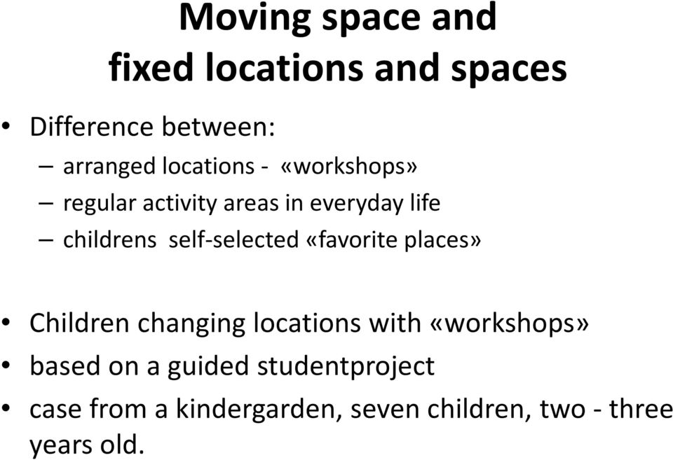 self-selected «favorite places» Childrenchanginglocations with«workshops» based