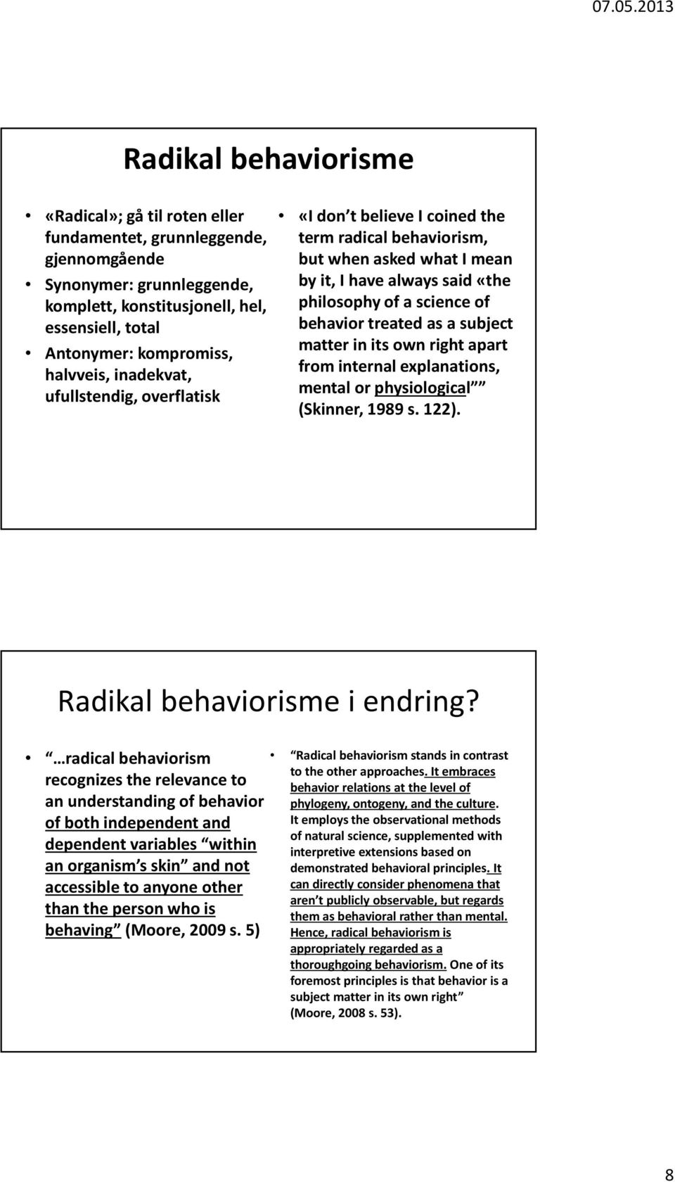treated as a subject matter in its own right apart from internal explanations, mental or physiological (Skinner, 1989 s. 122). Radikal behaviorisme i endring?