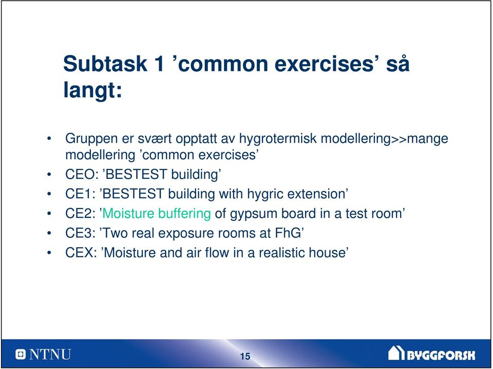 building with hygric extension CE2: Moisture buffering of gypsum board in a test